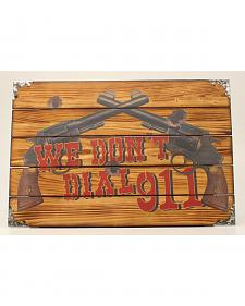"Western Moments ""We Don't Call 911"" Wooden Wall Sign"