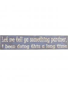 Western Moments Let Me Tell You Something Wall Sign